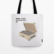 NOBODY WANTS  TO DANCE WITH ME Tote Bag