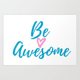 Be Awesome , Be yourself! Art Print
