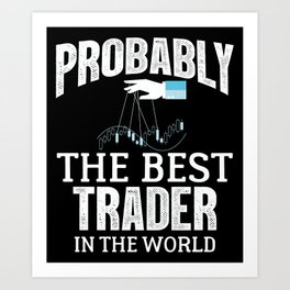 Probably The Best Trader In The World Forex Stocks Art Print