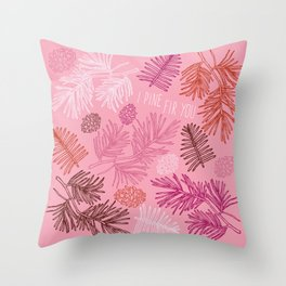 i pine fir you Throw Pillow