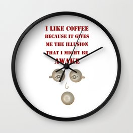 Coffee quote: because the illusion that I'm awake Wall Clock