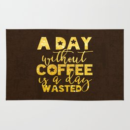 A day without coffee is a day wasted - Gold Glitter Saying Rug