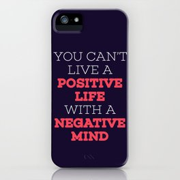 You Can't Live A Positive Life With A Negative mind iPhone Case