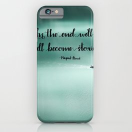 We'll All Become Stories iPhone Case