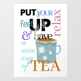 Put your feet up relax & have a nice cup of tea Art Print