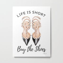 quote, Life is short, buy the shoes, typography, shoe art, watercolor Metal Print