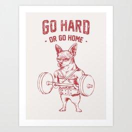 Go Hard or Go Home Chihuahua Art Print