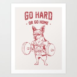 Go Hard or Go Home Chihuahua Art Print