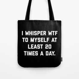 I Whisper WTF Funny Quote Tote Bag