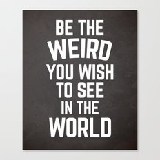 Be The Weird Funny Quote Canvas Print