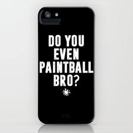 Do You Even Paintball Bro? iPhone Case