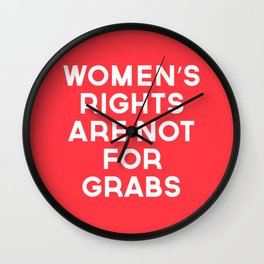 Women's Rights Are Not For Grabs Wall Clock