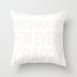 Dogs Lifes Apology For Every Crappy Day Ever Throw Pillow