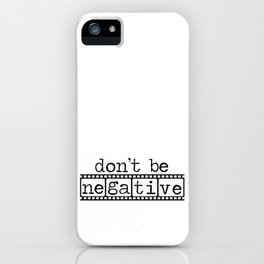 Photographers Don't Be Negative Camera Film  iPhone Case