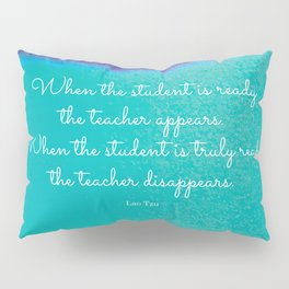 When the student is ready the teacher appears. Lao Tzu Pillow Sham