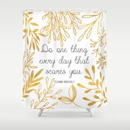 Do One Thing Every Day That Scares You Shower Curtain