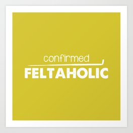 Confirmed Feltaholic - White Art Print