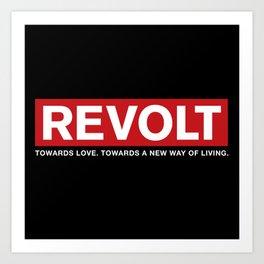 Revolt: Towards Love. Towards A New Way of Living. (Black) Art Print