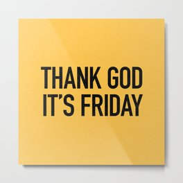 Thank God it's friday Metal Print
