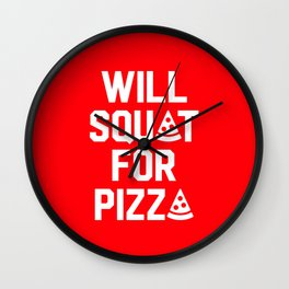 Will Squat For Pizza Wall Clock