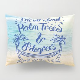I'm all about Palm Trees & 80 degrees Pillow Sham