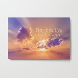 Stay Positive and Hopeful Motivational Photo Metal Print