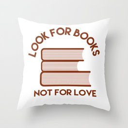 Looks for Books, Not for Love Throw Pillow