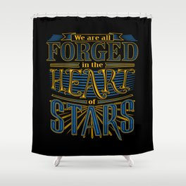 Forged in the Heart of Stars Shower Curtain