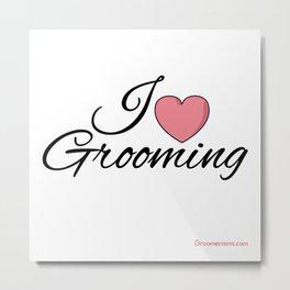 I Love Grooming Metal Print