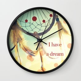I have a dream Wall Clock