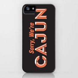 Sorry, We're Cajun iPhone Case