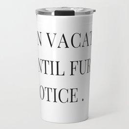On Vacation Until Further Notice Travel Mug