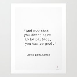 "Quote ""And now that you don't have to be perfect, you can be good."" Art Print"