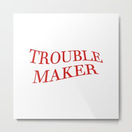Trouble maker - funny phrases Metal Print