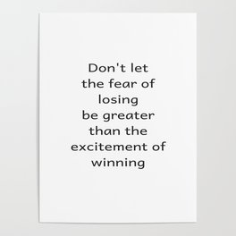 Do not let the fear of losing be greater than the excitement of winning 8000 Poster