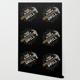 This is not a drill - Funny Carpenter Gifts Wallpaper