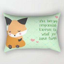 You become responsible, forever, for what you have tamed Rectangular Pillow