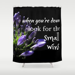 Quote: When you're down, look for the small wins Shower Curtain