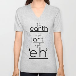 """The Earth Without Art is Just 'Eh"""" Unisex V-Neck"""
