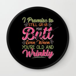 I promise to still grab your butt even when you Wall Clock