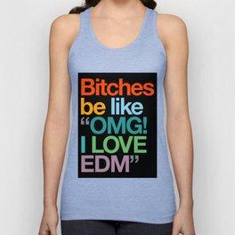 "Bitches Be Like ""OMG I LOVE EDM"" Unisex Tank Top"