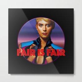 Fair is Fair Metal Print