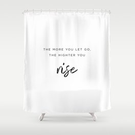 The more you let go, the highter you rise Shower Curtain
