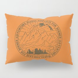 adventure makes you late for dinner x typography Pillow Sham