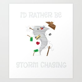I'd Rather Be Storm Chasing for Storm Chasers Art Print