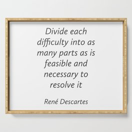 Divide each difficulty - Rene Descartes Quotes Serving Tray
