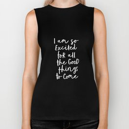 I Am So Excited For All The Good Things to Come black and white typography poster home wall decor Biker Tank
