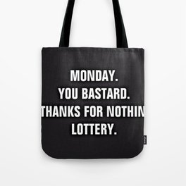 Monday You Bastard - Thanks For Nothin' Lottery Tote Bag
