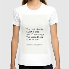 """The best time to plant a tree was 20 years ago. The second best time is now."" T-shirt"