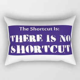 The Shortcut Is: There Is No Shortcut Rectangular Pillow